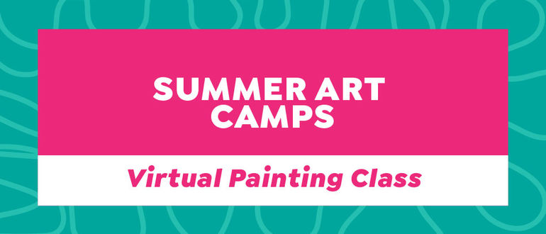 Summer Art Camps: Virtual Painting Class (Ages 6-9)