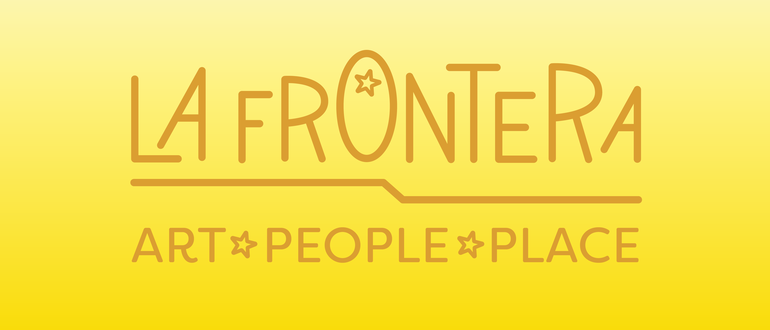 La Frontera: Art + People + Place