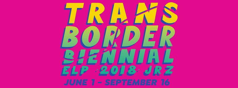 Transborder Biennial 2018 / Bienal Transfronteriza 2018